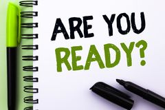 Free Text Sign Showing Are You Ready Question. Conceptual Photo Be Prepared Motivated Warned Readiness Aware Written On Notebook Book O Stock Photography - 114171402