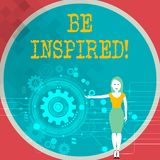 Text sign showing Be Inspired. Conceptual photo fill someone with urge or ability to do or feel something Woman Standing. Text sign showing Be Inspired. Business stock illustration