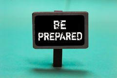 Text sign showing Be Prepared. Conceptual photo make something ready for use or consideration at future Blackboard green backgroun. D important message ideas royalty free stock photos