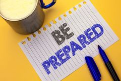 Text sign showing Be Prepared. Conceptual photo Preparedness Challenge Opportunity Prepare Plan Management written on Notebook Pap. Text sign showing Be Prepared Royalty Free Stock Image