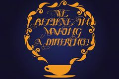 Text sign showing We Believe In Making A Difference. Conceptual photo selfconfidence that can be unique Cup and Saucer royalty free illustration