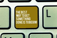Text sign showing The Best Way To Get Something Done Is To Begin. Conceptual photo Start doing to get results Keyboard. Key Intention to create computer message stock photo