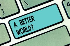 Text sign showing A Better Worldquestion. Conceptual photo Predesigned source that shows the layout of a website. Keyboard key Intention to create computer royalty free stock images