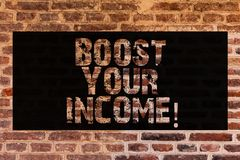 Text sign showing Boost Your Income. Conceptual photo improve your payment Freelancing Part time job Improve Brick Wall art like stock photography