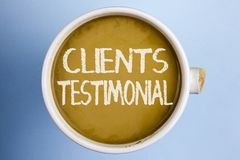 Text sign showing Clients Testimonial. Conceptual photo Customers Personal Experiences Reviews Opinions Feedback written on Coffee. Text sign showing Clients Royalty Free Stock Image