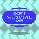 Text sign showing Don T Stereotype Me. Conceptual photo any thought widely adopted by specific types individuals Blank. Color Oval Shape with Horizontal Stripe royalty free illustration