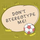Text sign showing Don T Stereotype Me. Conceptual photo any thought widely adopted by specific types individuals Soccer. Ball on the Grass and Blank Outlined royalty free illustration