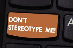 Text sign showing Don T Stereotype Me. Conceptual photo any thought widely adopted by specific types individuals. Keyboard key Intention to create computer stock illustration