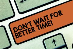 Text sign showing Don T Wait For Better Time. Conceptual photo Start right now even if it is difficult Keyboard key. Intention to create computer message stock photography