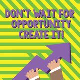 Text sign showing Don T Wait For Opportunity Create It. Conceptual photo work hard on yourself and begin from this royalty free stock photography