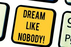 Text sign showing Dream Like Nobody. Conceptual photo wish for bigger things goals than everyone on planet Keyboard key. Intention to create computer message stock illustration