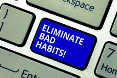 Text sign showing Eliminate Bad Habits. Conceptual photo To stop a routine bad, behaviour or addiction Keyboard key. Intention to create computer message stock image