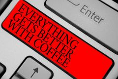Text sign showing Everything Gets Better With Coffee. Conceptual photo Have a hot drink when having problems Keyboard red key Inte. Ntion create computer stock photos