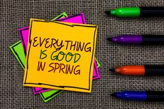 Text sign showing Everything Is Good In Spring. Conceptual photo Happiness for the season Enjoy nature Written on some. Colorful sticky note 4 pens laid in rank royalty free stock image