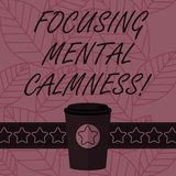 Text sign showing Focusing Mental Calmness. Conceptual photo free the mind from agitation or any disturbance 3D Coffee To Go Cup. With Lid Cover and Stars on royalty free illustration
