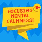 Text sign showing Focusing Mental Calmness. Conceptual photo free the mind from agitation or any disturbance Folded 3D. Ribbon Sash Megaphone Speech Bubble royalty free illustration