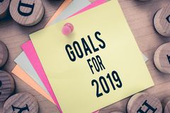 Text sign showing Goals For 2019. Conceptual photo The following things you want to have and achieve in 2019.  stock images