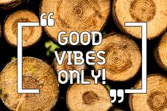 Text sign showing Good Vibes Only. Conceptual photo Just positive emotions feelings No negative energies Wooden. Background vintage wood wild message ideas royalty free stock photo