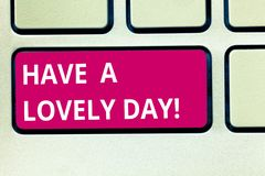 Text sign showing Have A Lovely Day. Conceptual photo Best wishes for you to have good times today Motivation Keyboard. Key Intention to create computer message royalty free stock images