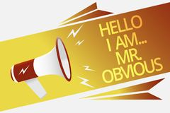 Text sign showing Hello I Am.. Mr.Obvious. Conceptual photo introducing yourself as pouplar or famous person Megaphone loudspeaker. Speech bubble important royalty free stock images