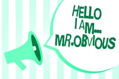 Text sign showing Hello I Am.. Mr.Obvious. Conceptual photo introducing yourself as pouplar or famous person Megaphone loudspeaker stock illustration