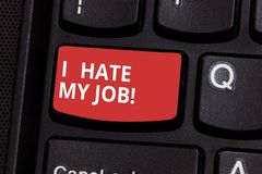 Text Sign Showing I Hate My Job. Conceptual Photo Don T Like The Assigned Task No Motivation To Work Or Do Keyboard Key Stock Image