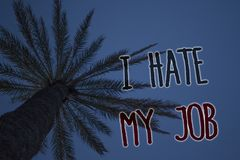 Text sign showing I Hate My Job. Conceptual photo Hating your position Disliking your company Bad career Tree palm sky blue natura. L scene landscape love stock images