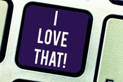 Text sign showing I Love That. Conceptual photo Having affection for something or someone Roanalysistic feelings. Keyboard key Intention to create computer royalty free illustration