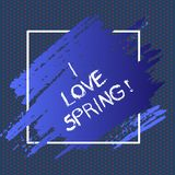 Text sign showing I Love Spring. Conceptual photo Affection for season of year where there are lot of flowers. Text sign showing I Love Spring. Conceptual photo stock illustration