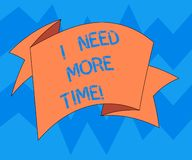 Text sign showing I Need More Time. Conceptual photo Needing extra hours to finish a job Exhausted tired Folded 3D. Ribbon Strip Solid Color Blank Sash photo royalty free illustration