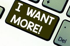 Text sign showing I Want More. Conceptual photo Not having enough of something bigger challenges requirements Keyboard. Key Intention to create computer message royalty free stock image