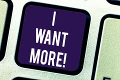 Text sign showing I Want More. Conceptual photo Not having enough of something bigger challenges requirements Keyboard. Key Intention to create computer message stock images