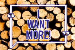 Text sign showing I Want More. Conceptual photo Not having enough of something bigger challenges requirements Wooden. Background vintage wood wild message ideas royalty free stock photography