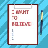 Text sign showing I Want To Believe. Conceptual photo Eager of being faithful positive motivation inspirational Blank stock illustration