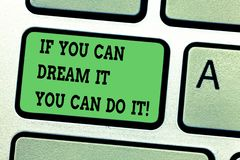 Text sign showing If You Can Dream It You Can Do It. Conceptual photo Be able to achieve whatever you imagine Keyboard stock photo