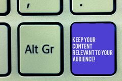 Text sign showing Keep Your Content Relevant To Your Audience. Conceptual photo Good marketing strategies Keyboard key. Intention to create computer message royalty free stock image