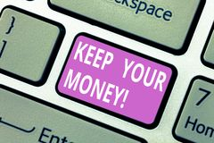 Text sign showing Keep Your Money. Conceptual photo Save incomes for the future Invest financial balance Keyboard key. Intention to create computer message stock images