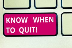 Text sign showing Know When To Quit. Conceptual photo Be aware of the right moment to give up Retirement Keyboard key royalty free stock image