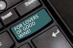 Text sign showing For Lovers Of Good Wine. Conceptual photo Offering a taste of great alcohol drinks winery Keyboard key. Intention to create computer message stock photo