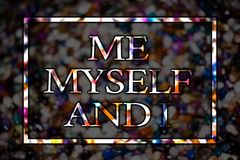 Text sign showing Me Myself And I. Conceptual photo selfish self-independent Taking responsibility of actions View card messages i. Deas love lovely memories Royalty Free Stock Photos