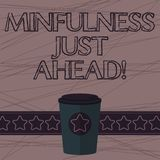 Text sign showing Mindfulness Just Ahead. Conceptual photo training your mind to concentrate on the present 3D Coffee To. Go Cup with Lid Cover and Stars on vector illustration