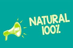 Text sign showing Natural 100. Conceptual photo Minimally processed and does not contain artificial flavors Megaphone loudspeaker. Green background important royalty free illustration