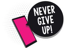 Text sign showing Never Give Up. Conceptual photo Keep trying until you succeed follow your dreams goals Cell phone receiving text. Messages chats information vector illustration