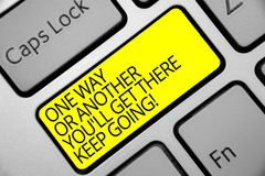Text sign showing One Way Or Another You'Ll Get There Keep Going. Conceptual photo Keep trying to succeed Keyboard yellow key Int. Ention create computer stock image