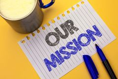 Text sign showing Our Mission. Conceptual photo Goal Motivation Target Growth Planning Innovation Vision written on Notebook Paper. Text sign showing Our Mission Stock Photography