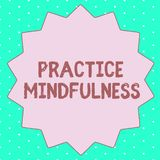 Text sign showing Practice Mindfulness. Conceptual photo achieve a State of Relaxation a form of Meditation.  stock illustration