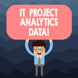 Text sign showing It Project Analytics Data. Conceptual photo Information technologies modern applications Man Standing. Holding Above his Head Blank vector illustration