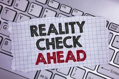 Text sign showing Reality Check Ahead. Conceptual photo Unveil truth knowing actuality avoid being sceptical written on Tear Noteb. Text sign showing Reality royalty free stock photo