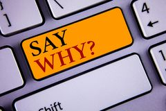 Text sign showing Say Why Question. Conceptual photo Give an explanation Express reasons Asking a question. Concept For Informatio. Text sign showing Say Why royalty free stock image