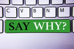 Text sign showing Say Why Question. Conceptual photo Give an explanation Express reasons Asking a question. Concept For Informatio. Text sign showing Say Why stock image